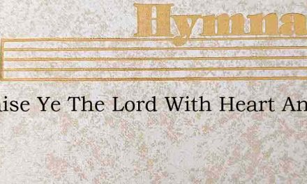O Praise Ye The Lord With Heart And With – Hymn Lyrics