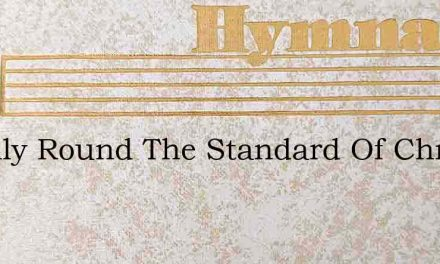 O Rally Round The Standard Of Christ – Hymn Lyrics