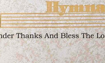 O Render Thanks And Bless The Lord Tate – Hymn Lyrics