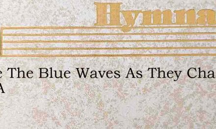O See The Blue Waves As They Chase One A – Hymn Lyrics