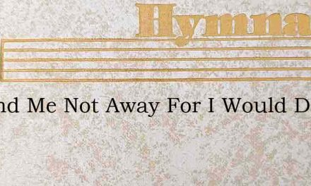 O Send Me Not Away For I Would Drink – Hymn Lyrics