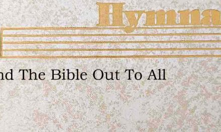 O Send The Bible Out To All – Hymn Lyrics
