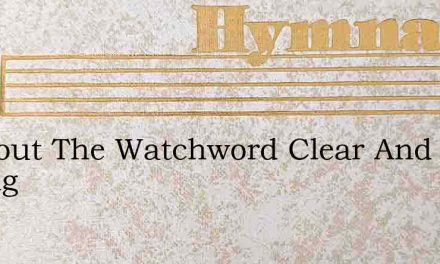 O Shout The Watchword Clear And Strong – Hymn Lyrics