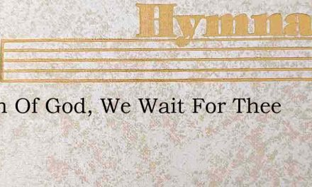 O Son Of God, We Wait For Thee – Hymn Lyrics