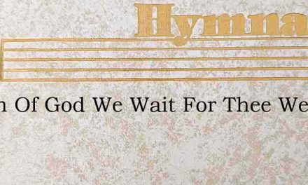 O Son Of God We Wait For Thee We Look – Hymn Lyrics
