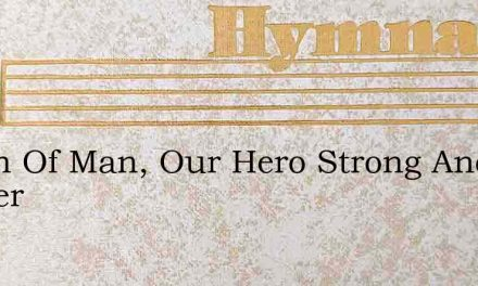 O Son Of Man, Our Hero Strong And Tender – Hymn Lyrics