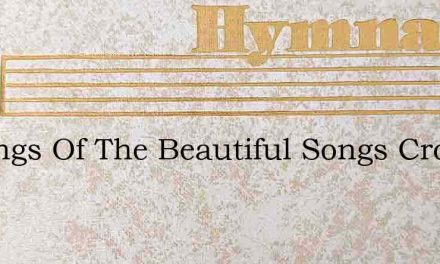 O Songs Of The Beautiful Songs Crosby – Hymn Lyrics