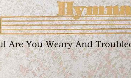 O Soul Are You Weary And Troubled – Hymn Lyrics