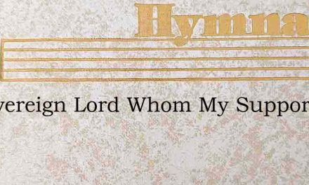 O Sovereign Lord Whom My Support I Prove – Hymn Lyrics