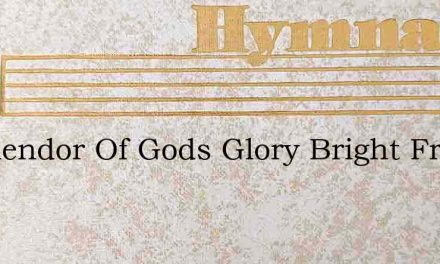 O Splendor Of Gods Glory Bright From Lig – Hymn Lyrics