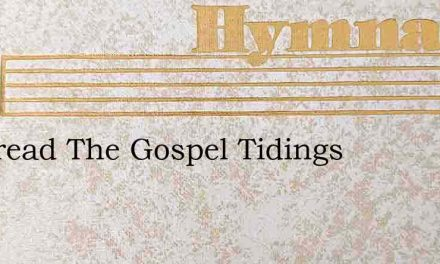 O Spread The Gospel Tidings – Hymn Lyrics