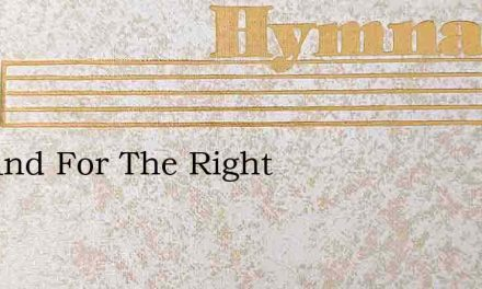 O Stand For The Right – Hymn Lyrics