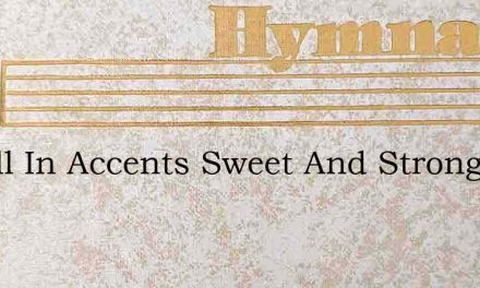 O Still In Accents Sweet And Strong – Hymn Lyrics