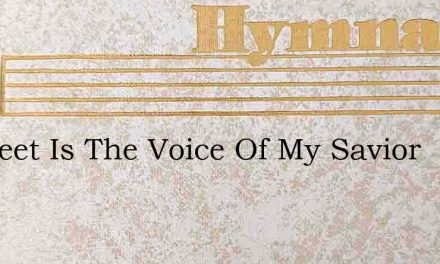 O Sweet Is The Voice Of My Savior – Hymn Lyrics
