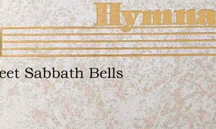 O Sweet Sabbath Bells – Hymn Lyrics