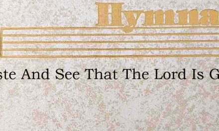 O Taste And See That The Lord Is Good H – Hymn Lyrics