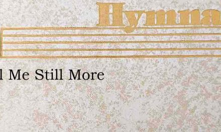 O Tell Me Still More – Hymn Lyrics