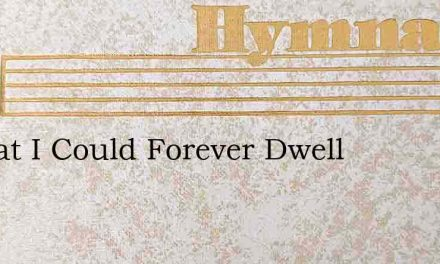 O That I Could Forever Dwell – Hymn Lyrics