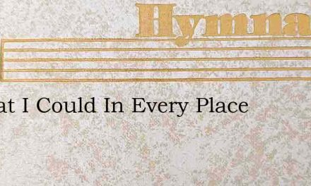 O That I Could In Every Place – Hymn Lyrics