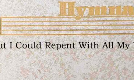 O That I Could Repent With All My Idols – Hymn Lyrics