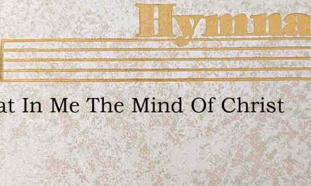 O That In Me The Mind Of Christ – Hymn Lyrics