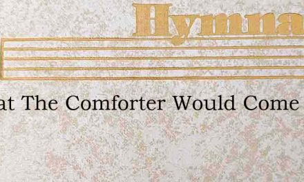 O That The Comforter Would Come – Hymn Lyrics