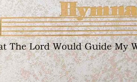 O That The Lord Would Guide My Ways – Hymn Lyrics