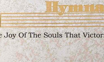 O The Joy Of The Souls That Victoriously – Hymn Lyrics