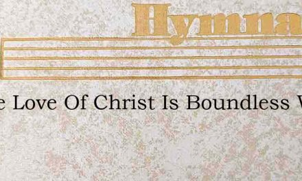 O The Love Of Christ Is Boundless Wider – Hymn Lyrics