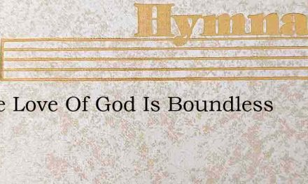 O The Love Of God Is Boundless – Hymn Lyrics