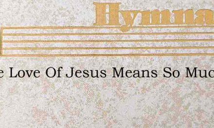 O The Love Of Jesus Means So Much To Me – Hymn Lyrics