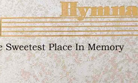 O The Sweetest Place In Memory – Hymn Lyrics