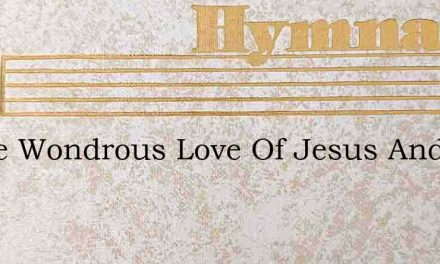 O The Wondrous Love Of Jesus And The Glo – Hymn Lyrics