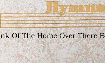 O Think Of The Home Over There By The Si – Hymn Lyrics
