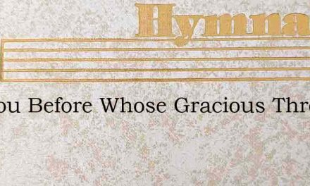 O Thou Before Whose Gracious Throne – Hymn Lyrics