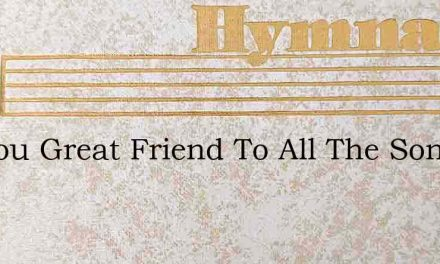 O Thou Great Friend To All The Sons Of M – Hymn Lyrics