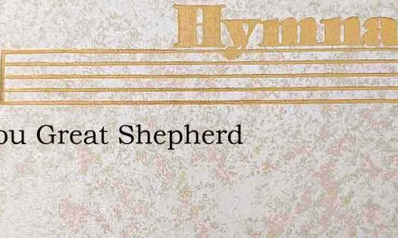 O Thou Great Shepherd – Hymn Lyrics