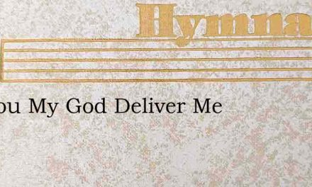 O Thou My God Deliver Me – Hymn Lyrics