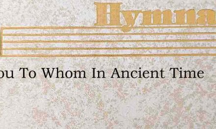 O Thou To Whom In Ancient Time – Hymn Lyrics