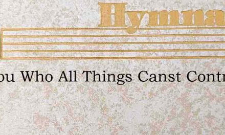 O Thou Who All Things Canst Control – Hymn Lyrics