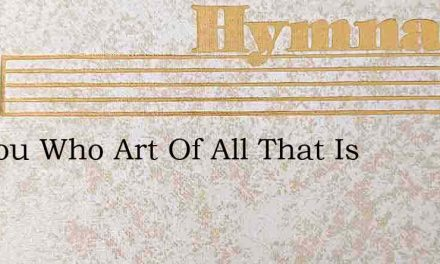 O Thou Who Art Of All That Is – Hymn Lyrics