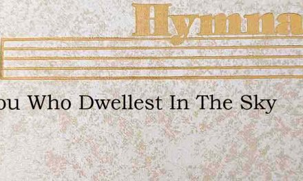 O Thou Who Dwellest In The Sky – Hymn Lyrics