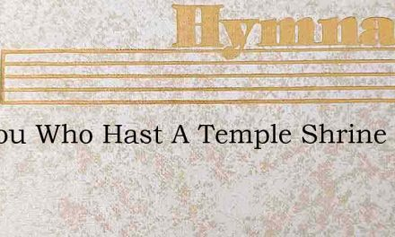 O Thou Who Hast A Temple Shrine – Hymn Lyrics