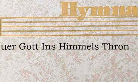 O Treuer Gott Ins Himmels Thron – Hymn Lyrics