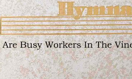 O We Are Busy Workers In The Vineyard – Hymn Lyrics