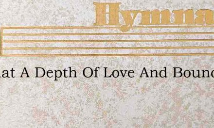 O What A Depth Of Love And Boundless Gra – Hymn Lyrics
