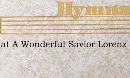 O What A Wonderful Savior Lorenz – Hymn Lyrics