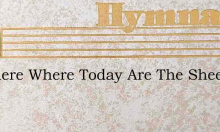O Where Where Today Are The Sheep Of The – Hymn Lyrics