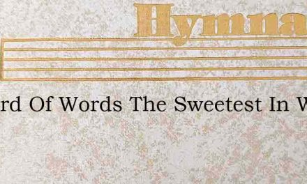 O Word Of Words The Sweetest In Which – Hymn Lyrics
