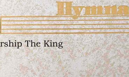 O Worship The King – Hymn Lyrics
